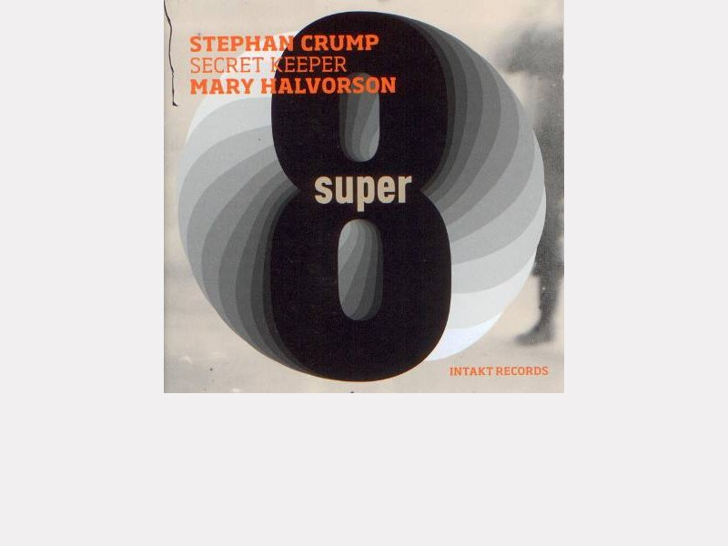 "Stephan Crump-Mary Halvorson, Secret Keeper : ""Super 8"""