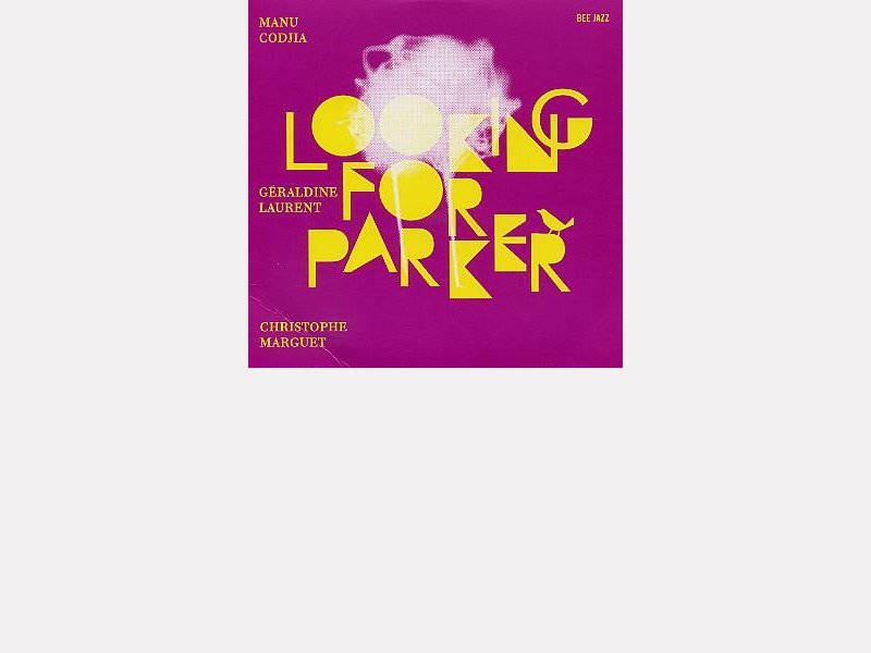 "Manu CODJIA – Géraldine LAURENT – Christophe MARGUET : ""Looking for Parker"""
