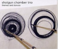 SHOTGUN CHAMBER TRIO : « Themes and dances » -  voir en grand cette image
