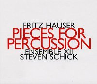 Fritz HAUSER – ENSEMBLE XII – Steven SCHICK : « Pieces for persussion » -  voir en grand cette image