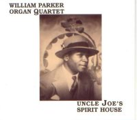 "William Parker Organ Quartet : ""Uncle Joe's Spirit House"" -  voir en grand cette image"