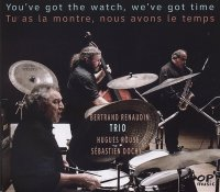 Bertrand RENAUDIN Trio : « You've got the watch, we've got time / Tu as la montre, nous avons le temps » -  voir en grand cette image