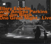 Ellery ESKELIN with Andrea PARKINS and Jim BLACK : « One Great Night... Live »  -  voir en grand cette image