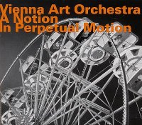 Vienna Art Orchestra : « A Notion In Perpetual Motion » -  voir en grand cette image