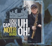 Lou CAPUTO – Not So Big Band : « Uh Oh ! » -  voir en grand cette image