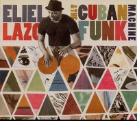 Eliel LAZO : « ...And The Cuban Funk Machine » -  voir en grand cette image