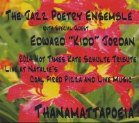 THE JAZZ POETRY ENSEMBLE with Edward « Kidd » JORDAN : « Thanamattapoeia – Live at Natalie's Coal Pizza and Live Music » -  voir en grand cette image