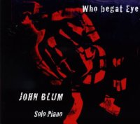 John BLUM : « Who begat eye » -  voir en grand cette image