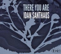 Idan SANTHAUS : « There You Are » -  voir en grand cette image