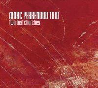 Marc Perrenoud Trio - Two lost churches -  voir en grand cette image