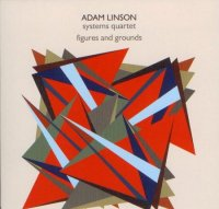 Adam LINSON Systems Quartet : « Figues and Grounds » -  voir en grand cette image