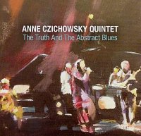Anne CZICHOWSKY Quintet : « The Truth and The Abstract Blues » -  voir en grand cette image