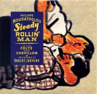 Philippe MOURATOGLOU – Jean-Marc FOLTZ – Bruno CHEVILLON : « Steady Rollin'Man – Echoes of Robert Johnson » -  voir en grand cette image