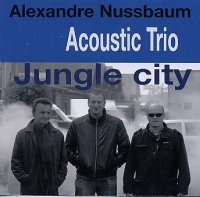 Alexandre NUSSBAUM Acoustic Trio : « Jungle City » -  voir en grand cette image