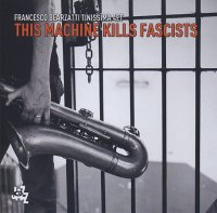 Francesco BEARZATTI Tinissima 4tet : « This Machine Kills Fascists »  -  voir en grand cette image