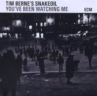 Tim BERNE Snakeoil : « You've been watching me » -  voir en grand cette image