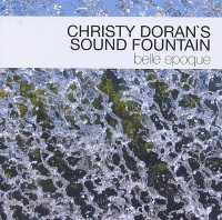 Christy DORAN's SOUND FOUNTAIN : « Belle époque » -  voir en grand cette image