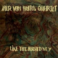 Peter Van HUFFEL Quartet : « Like the Rusted Key » -  voir en grand cette image