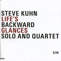 Steve Kuhn : « Life's Backward Glances - solo & quartet » -  voir en grand cette image