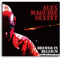 Alex MAGUIRE Sextet : « Brewed in Belgium » -  voir en grand cette image