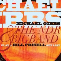 Michael GIBBS and The NDR BIGBAND : « Play A Bill Frisell Set List » -  voir en grand cette image