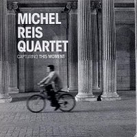 Michel REIS Quartet : « Capturing This Moment » -  voir en grand cette image