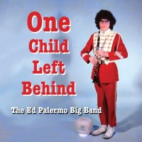 THE ED PALLERMO BIG BAND : « One Child left Behind » -  voir en grand cette image