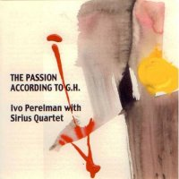 Ivo Perelman with Sirius Quartet : « The Passion According to G.H. » -  voir en grand cette image