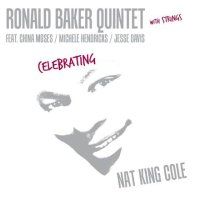 Ronald BAKER Quintet with Strings : « Celebrationg Nat King Cole » -  voir en grand cette image