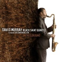 David Murray Black Saint quartet - « Sacred Ground » -  voir en grand cette image