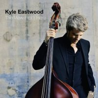 Kyle EASTWOOD : « The View From Here » -  voir en grand cette image