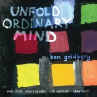 Ben GOLDBERG : « Unfold Ordinary Mind » -  voir en grand cette image