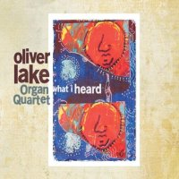 Oliver Lake Organ Quartet : « What I Heard » -  voir en grand cette image