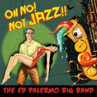 THE ED PALERMO BIG BAND : « Oh No ! Not Jazz !! » -  voir en grand cette image