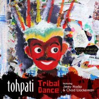 TOHPATI feat. Jimmy HASLIP & Chad WACKERMAN : « Tribal Dance » -  voir en grand cette image