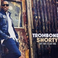 TROMBONE SHORTY : « Say That To Say This » -  voir en grand cette image
