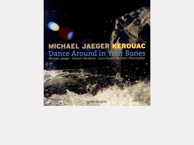 "Michael Jaeger - Kerouac : ""Dance Around in Your Bones"""