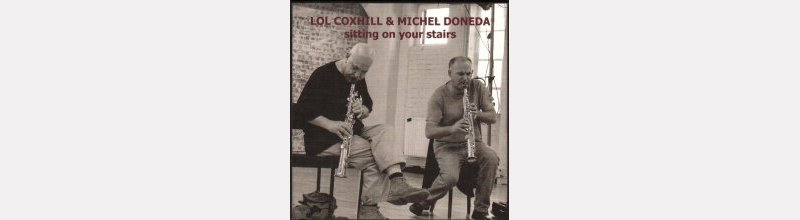 "Lol COXHILL & Michel DONEDA : ""Sitting on your chairs"""