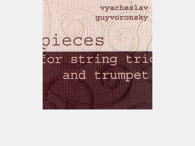 "Vyacheslav Guyvoronsky : ""Pieces for string trio and trumpet"""