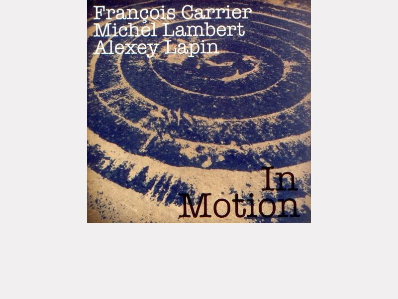 "François Carrier / Michel Lambert / Alexey Lapin : ""In Motion"""