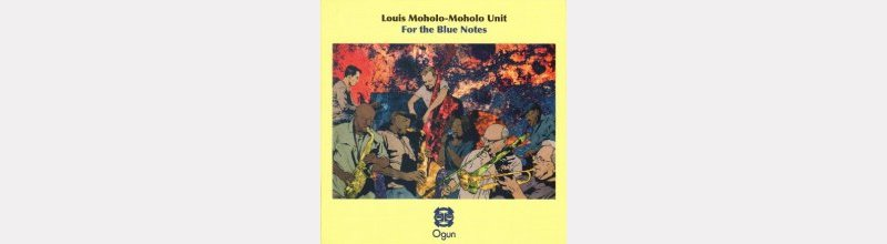 "Louis MOHOLO-MOHOLO UNIT : ""For The Blue Notes"""""