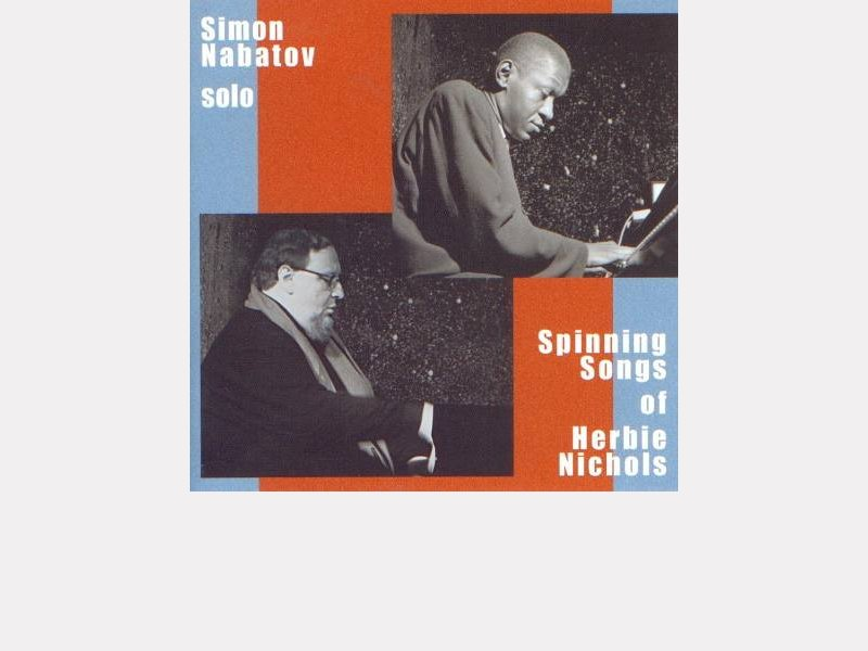"Simon Nabatov : ""Spinning Songs of Herbie Nichols"""