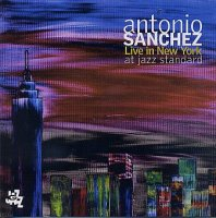 Antonio SANCHEZ : « Live in New-York, at Jazz Standard » -  voir en grand cette image