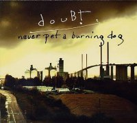 douBt ; « Never Pet A Burning Dog » -  voir en grand cette image