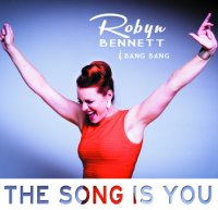 Robyn BENNETT & BANG BANG : « The Song Is You » -  voir en grand cette image