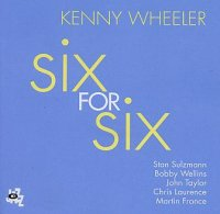 Kenny WHEELER : « Six For Six » -  voir en grand cette image