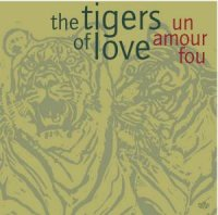 The TIGERS OF LOVE : « Un amour fou » -  voir en grand cette image