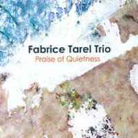 Fabrice TAREL Trio : « Praise of quietness » -  voir en grand cette image