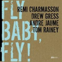 Rémi CHARMASSON – Drew GRESS – André JAUME – Tom RAINEY : « Fly Baby, Fly » -  voir en grand cette image