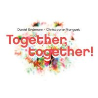Daniel ERDMANN – Christophe MARGUET : « Together Together » -  voir en grand cette image
